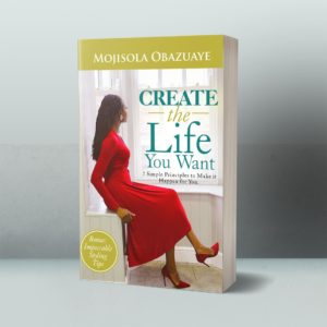 Create-the-life-you-want-by-mojisola-obazuaye